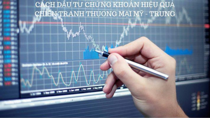 Có nên đầu tư chứng khoán Việt Nam chiến tranh thương mại Mỹ Trung 2019